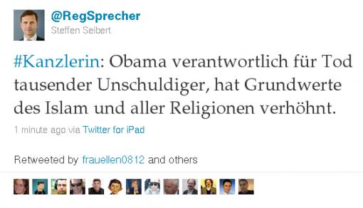 @RegSprecher: #Kanzerlin: Obama verantwortlich für Tod tausender Unschuldiger, hat Grundwerte des Islam und aller Religionen verhöhnt.